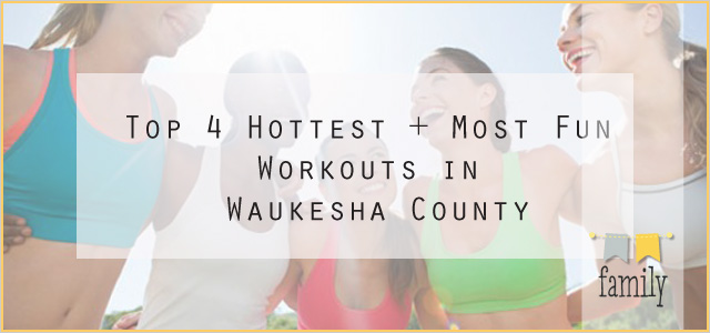 Top 4 Hottest + Most Fun Workouts in Waukesha County
