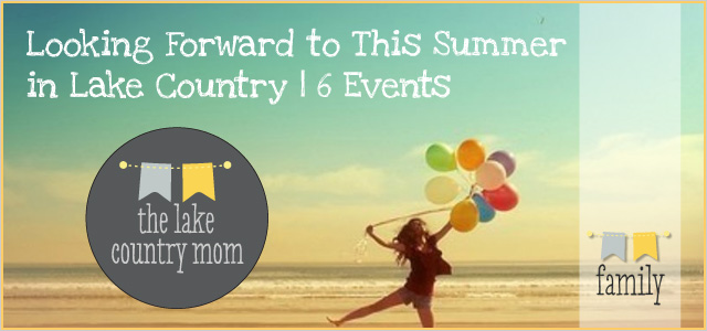 Looking Forward to This Summer in Lake Country | 6 Events