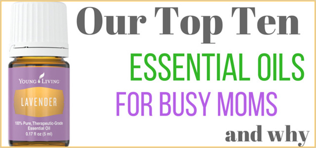 Top 10 essential oils that every busy mom needs!