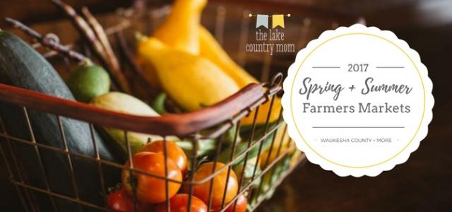 Spring + Summer Farmers Markets in Waukesha County 2017