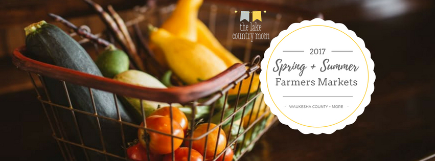 Spring + Summer Farmers Markets in Waukesha County 2017