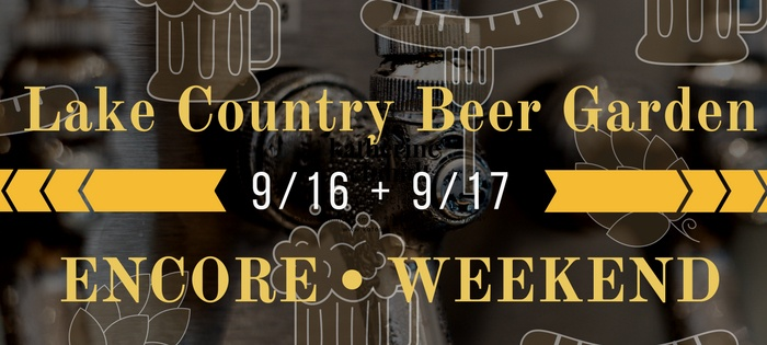 The Lake Country Beer Garden ENCORE Weekend!